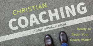 Walking the Christian Coach's Walk – Are You Ready to Make a Difference in the World?